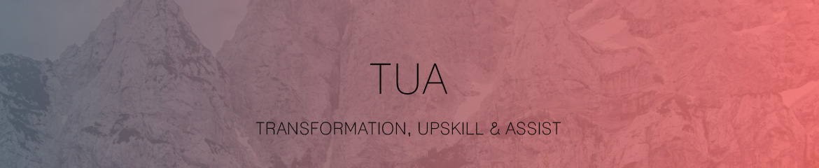 Transform Upskill & Assist (TUA)